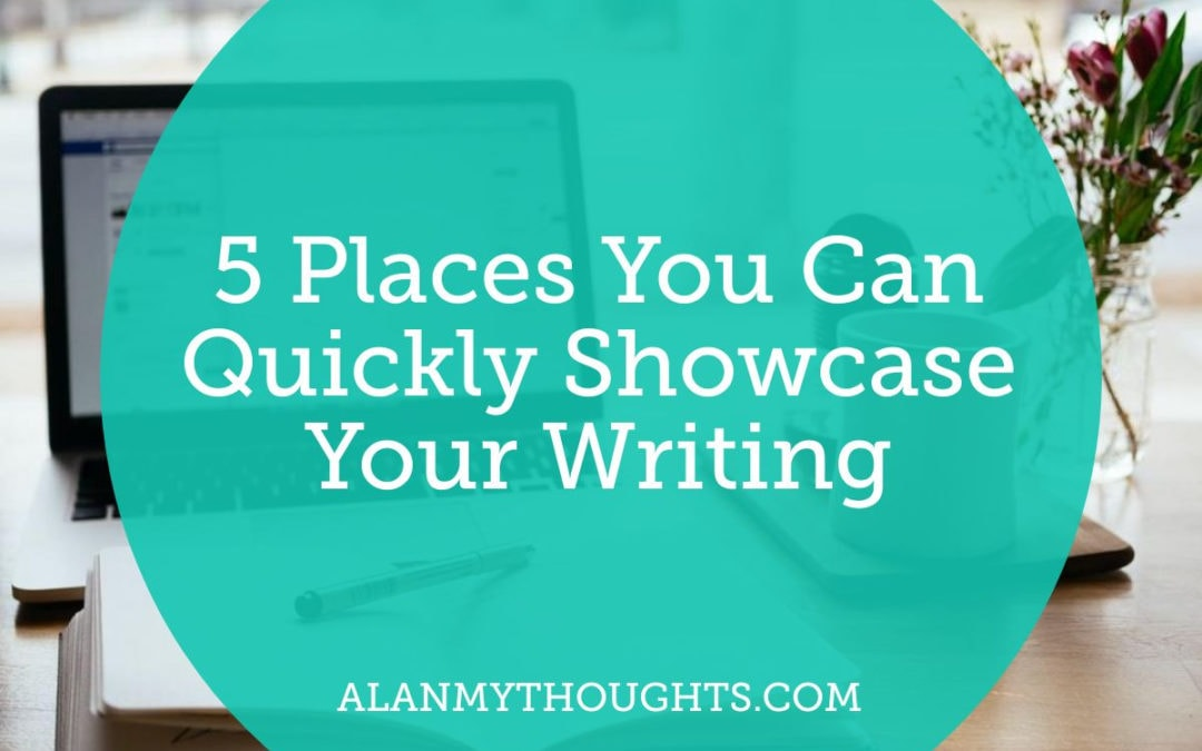 5 Places You Can Quickly Showcase Your Writing