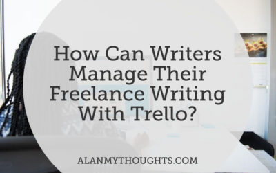 How Can Writers Manage Their Freelance Writing With Trello?