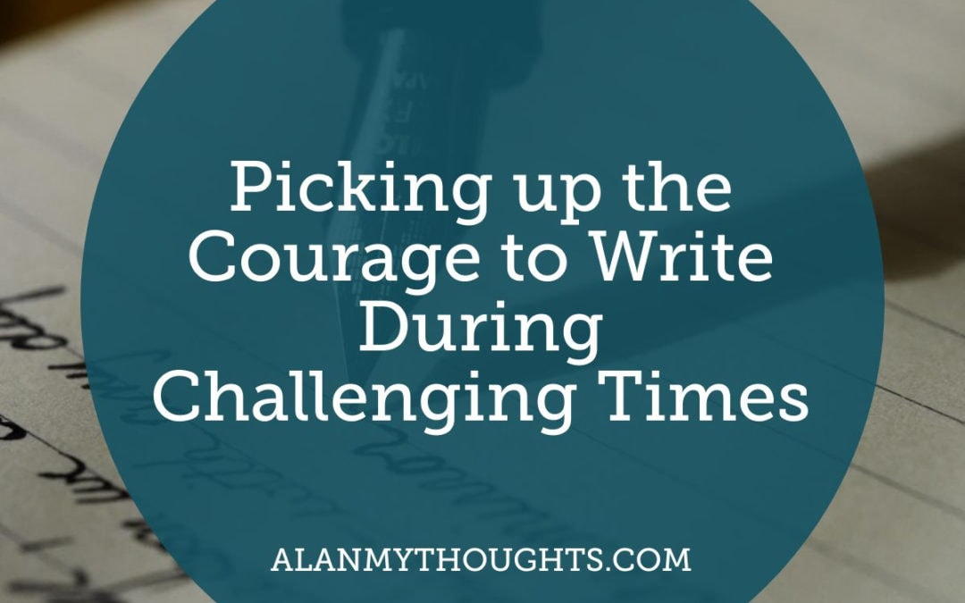 Picking up the Courage to Write During Challenging Times
