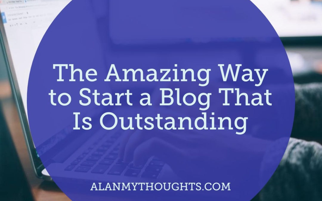 The Amazing Way to Start a Blog That Is Outstanding
