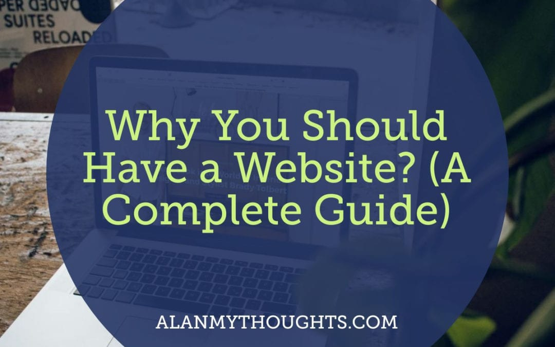 Why You Should Have a Website? (A Complete Guide)