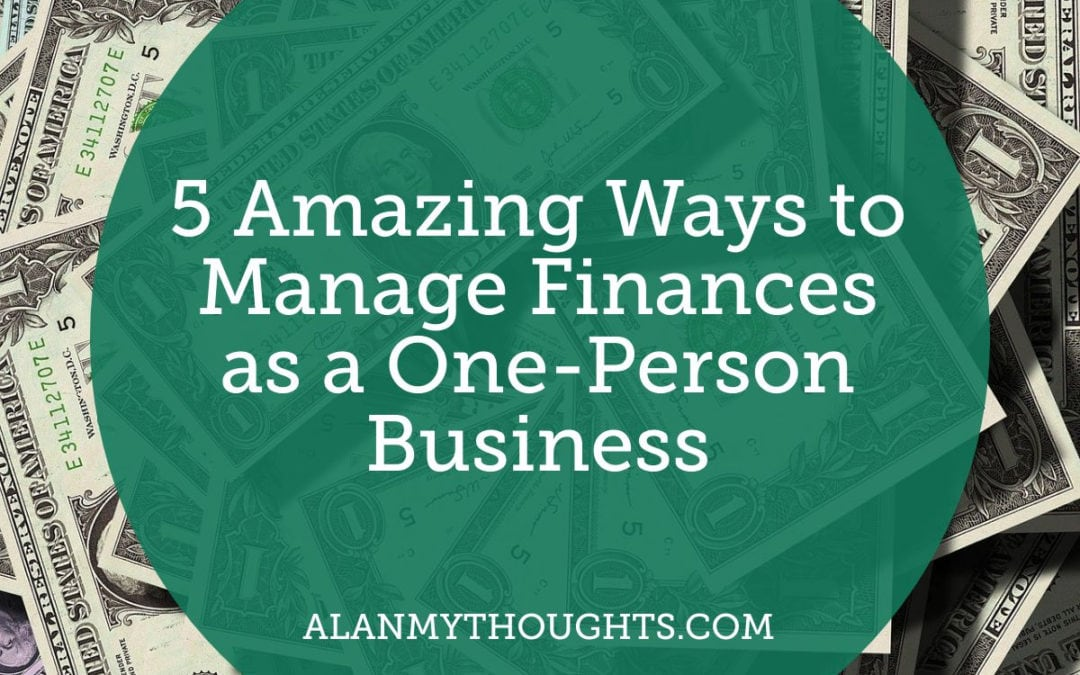 5 Amazing Ways to Manage Finances as a One-Person Business